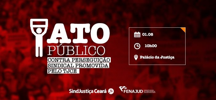 Fenajud convida classe trabalhadora para ato contra perseguição sindical promovida pelo TJCE