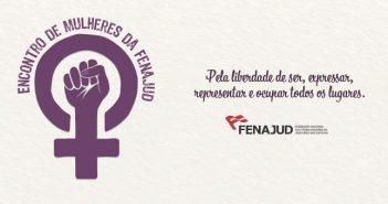 I Encontro de Mulheres da Fenajud: confira orientações
